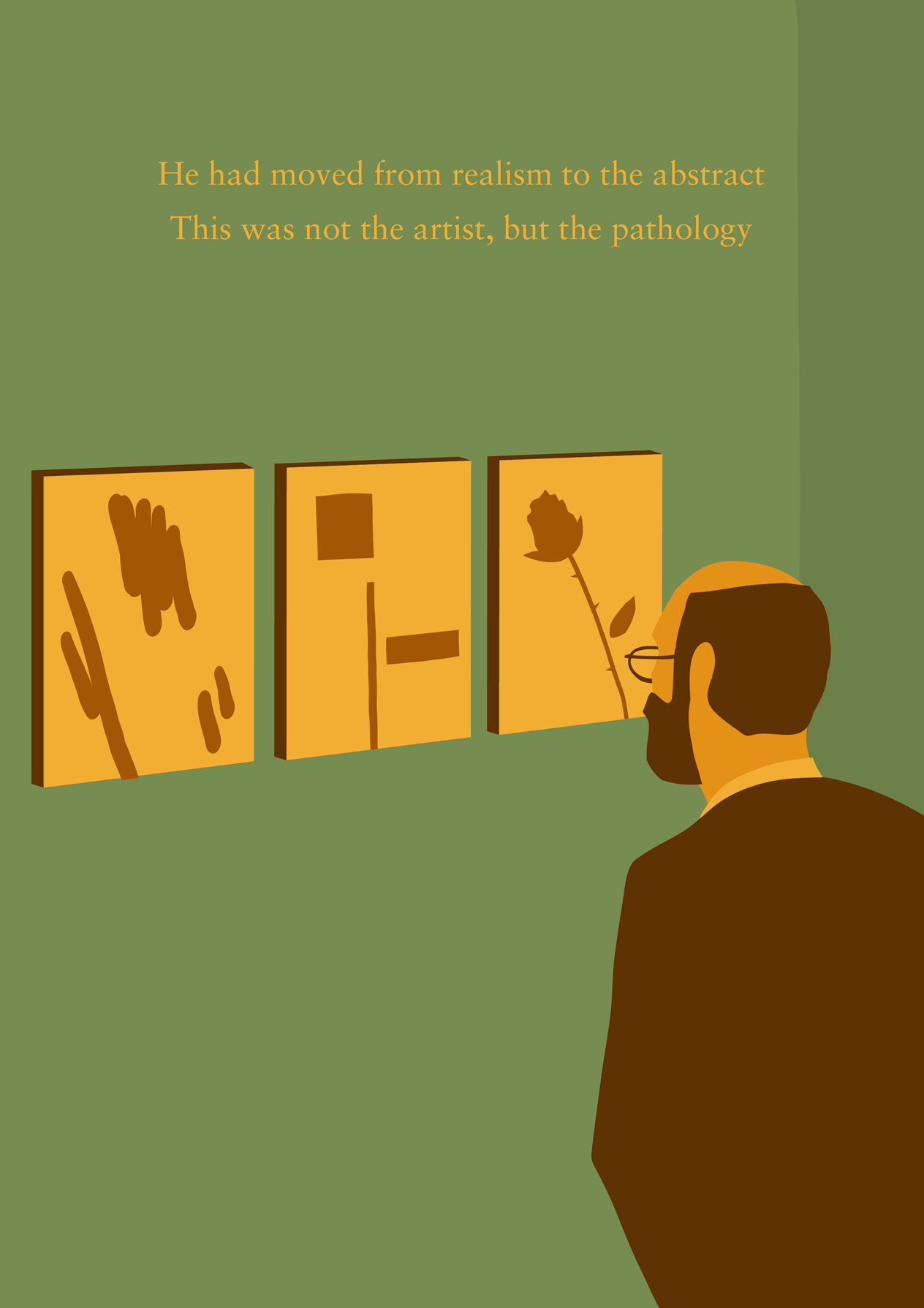 "Illustrated of the scene: ""He had moved from realism to the abstract, this was not the artist, but the pathology"""
